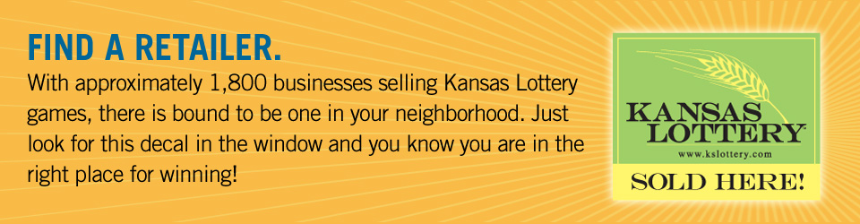 FIND A RETAILER With approximately 1,800 businesses selling Kansas Lottery games, there is bound to be one in your neighborhood.  Just look for this decal in the window, and you know you are in the right place for winning!
